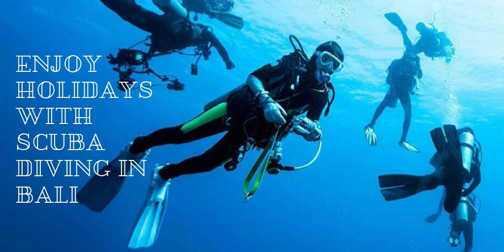 Enjoy Holidays With Scuba Diving In Bali